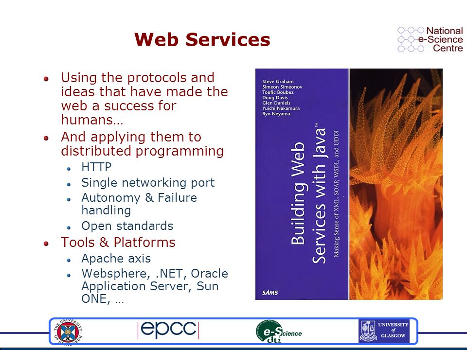 Web Services Using the protocols and ideas that have made the web a success for humans… And applying them to distributed programming HTTP Single netwo