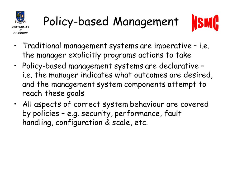 Policy-based Management Traditional management systems are imperative – i.e.