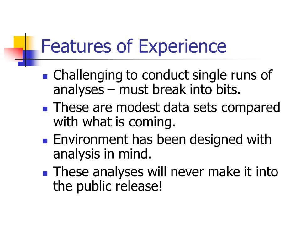 Features of Experience Challenging to conduct single runs of analyses – must break into bits.