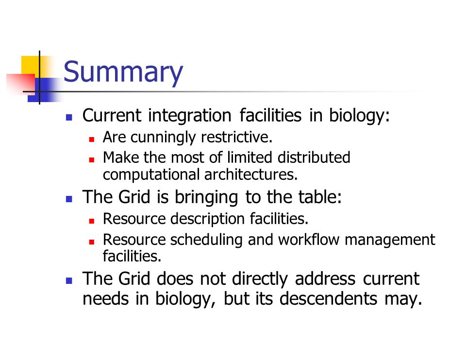 Summary Current integration facilities in biology: Are cunningly restrictive.