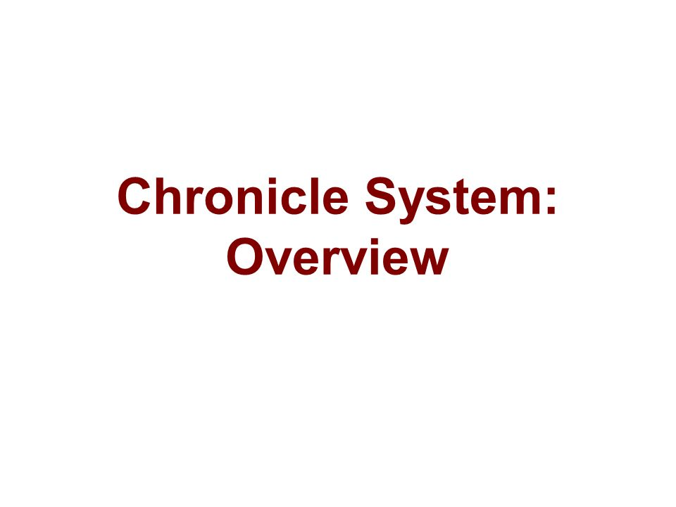 Chronicle System: Overview