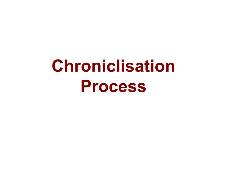 Chroniclisation Process