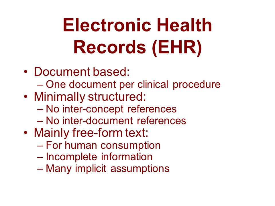 Electronic Health Records (EHR) Document based: –One document per clinical procedure Minimally structured: –No inter-concept references –No inter-docu