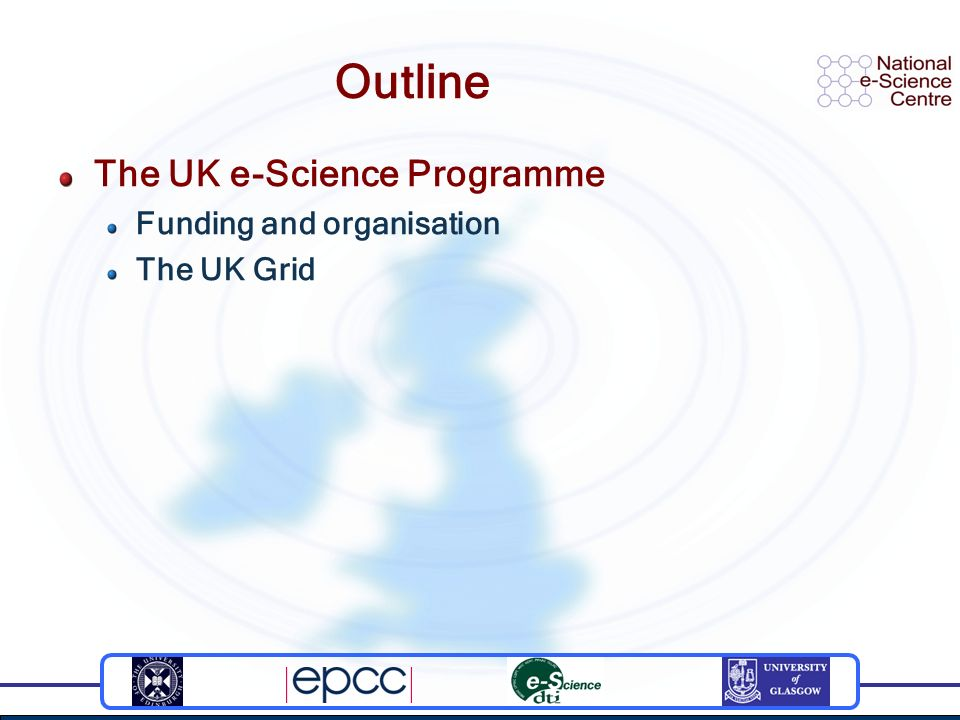 Outline The UK e-Science Programme Funding and organisation The UK Grid