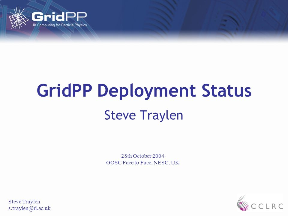 GridPP Deployment Status Steve Traylen s.traylen@rl.ac.uk 28th October 2004 GOSC Face to Face, NESC, UK