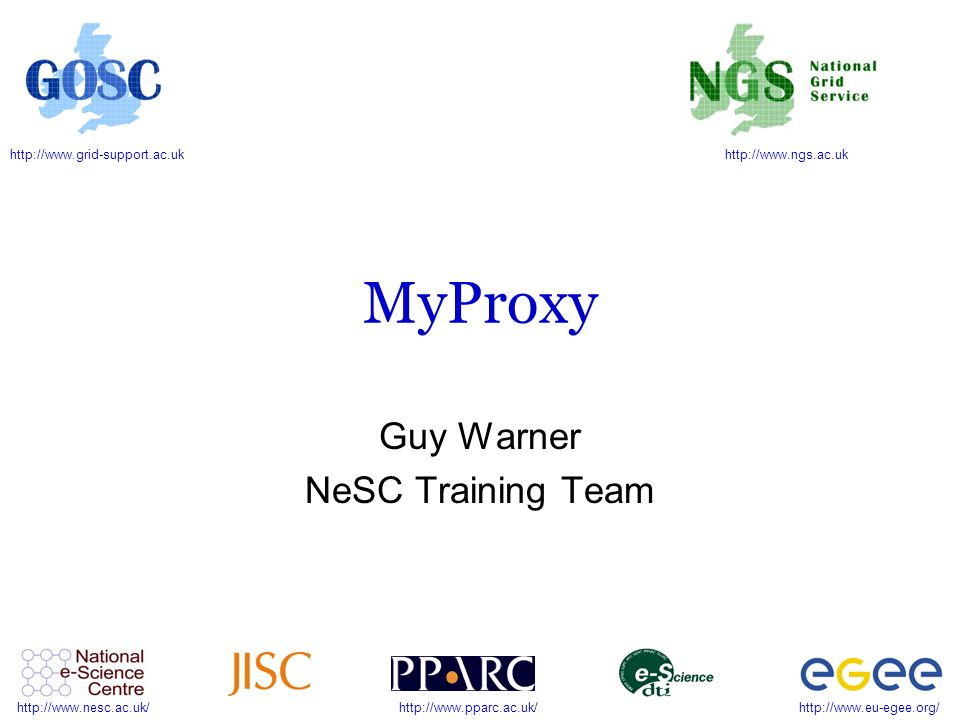 MyProxy Guy Warner NeSC Training Team