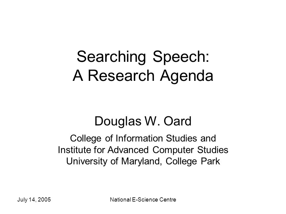July 14, 2005National E-Science Centre Searching Speech: A Research Agenda Douglas W.
