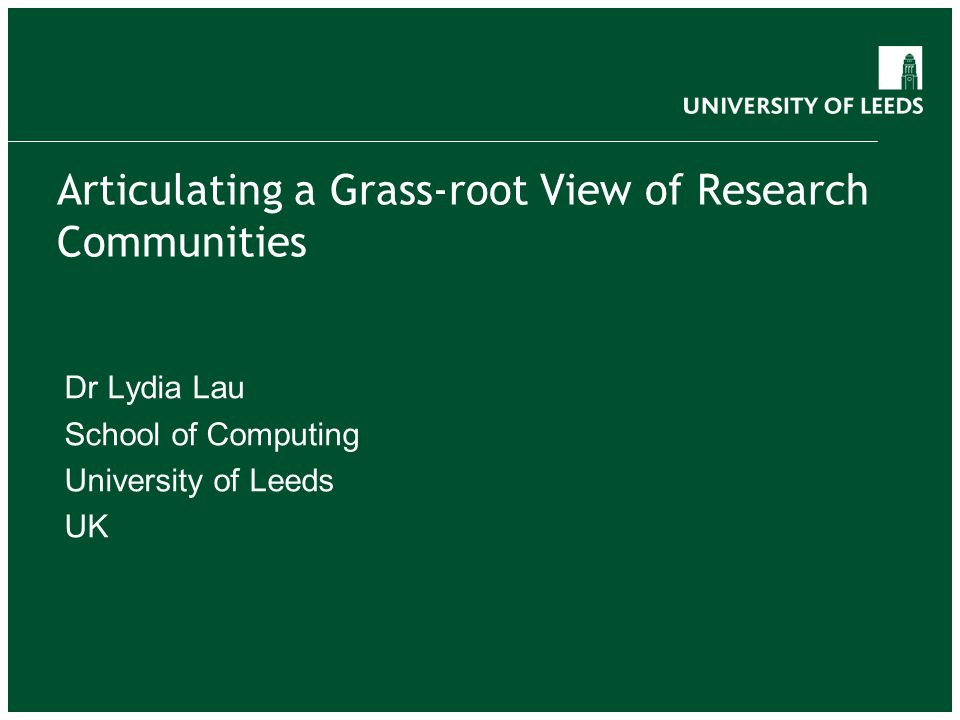 Articulating a Grass-root View of Research Communities Dr Lydia Lau School of Computing University of Leeds UK
