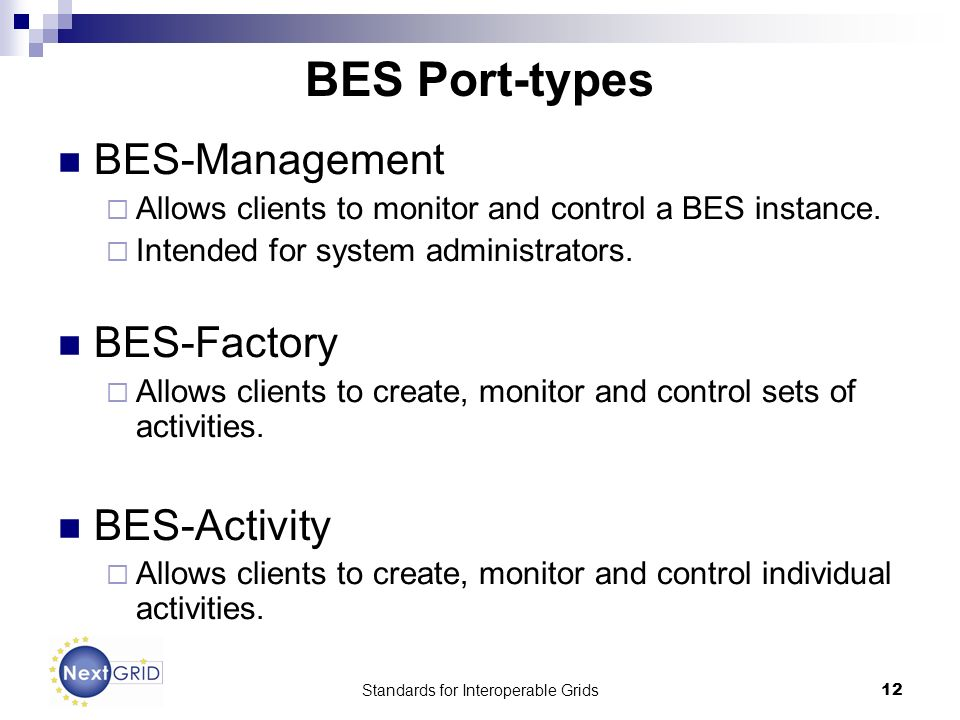 Standards for Interoperable Grids12 BES Port-types BES-Management Allows clients to monitor and control a BES instance.