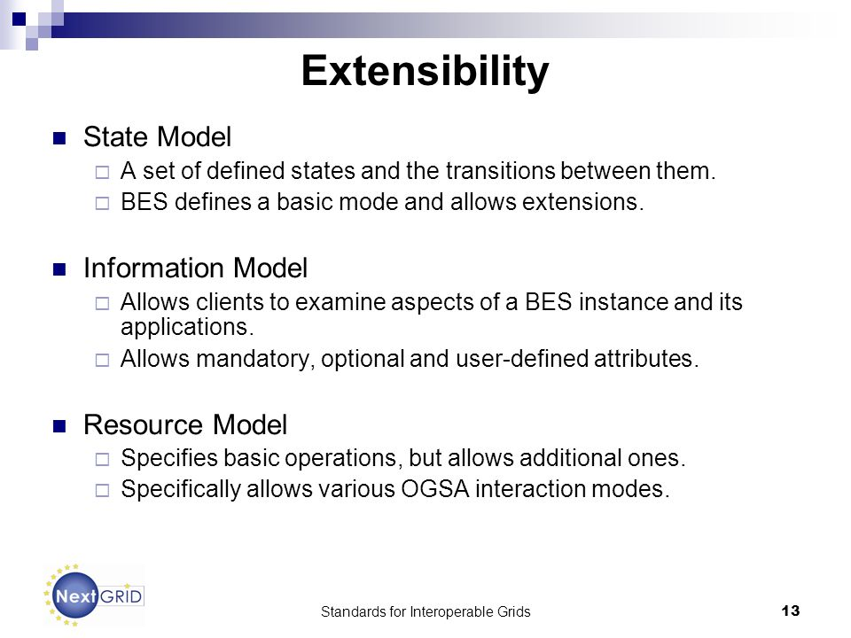 Standards for Interoperable Grids13 Extensibility State Model A set of defined states and the transitions between them.