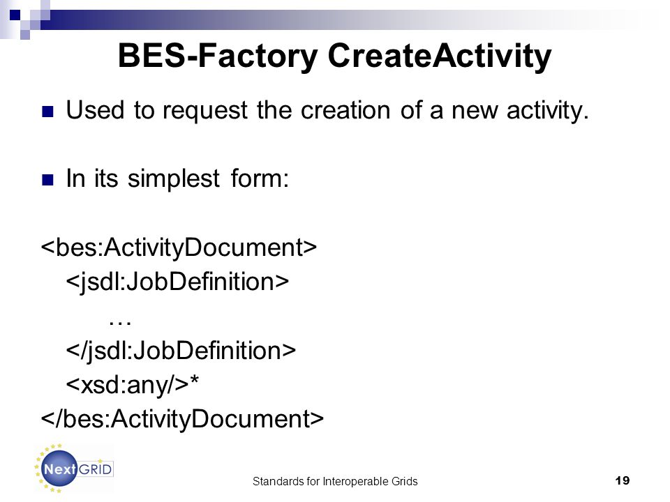 Standards for Interoperable Grids19 BES-Factory CreateActivity Used to request the creation of a new activity.