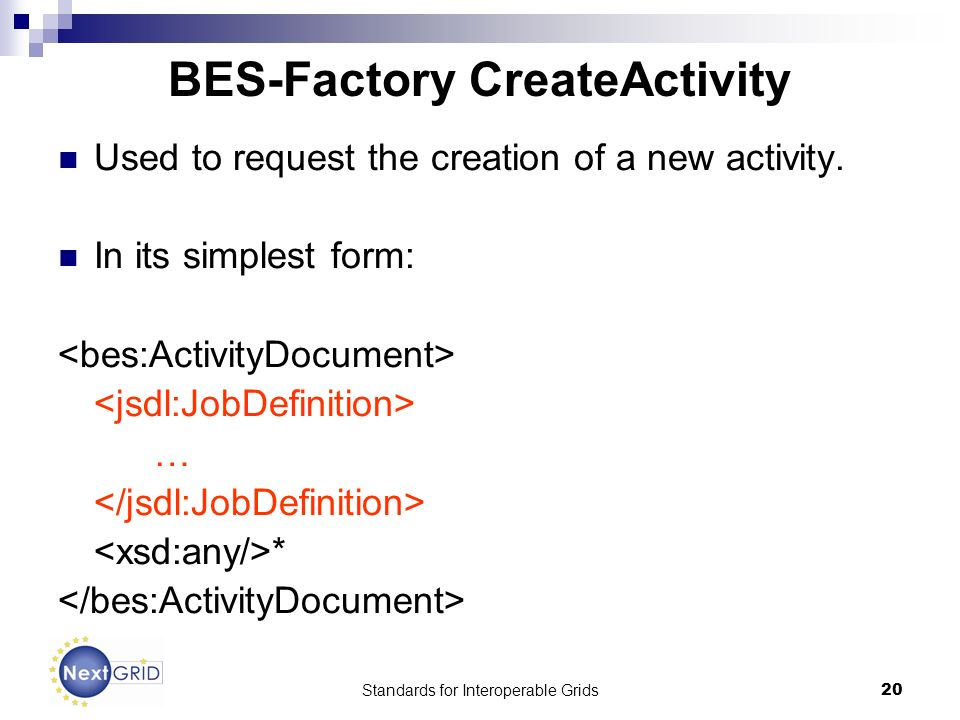 Standards for Interoperable Grids20 BES-Factory CreateActivity Used to request the creation of a new activity.