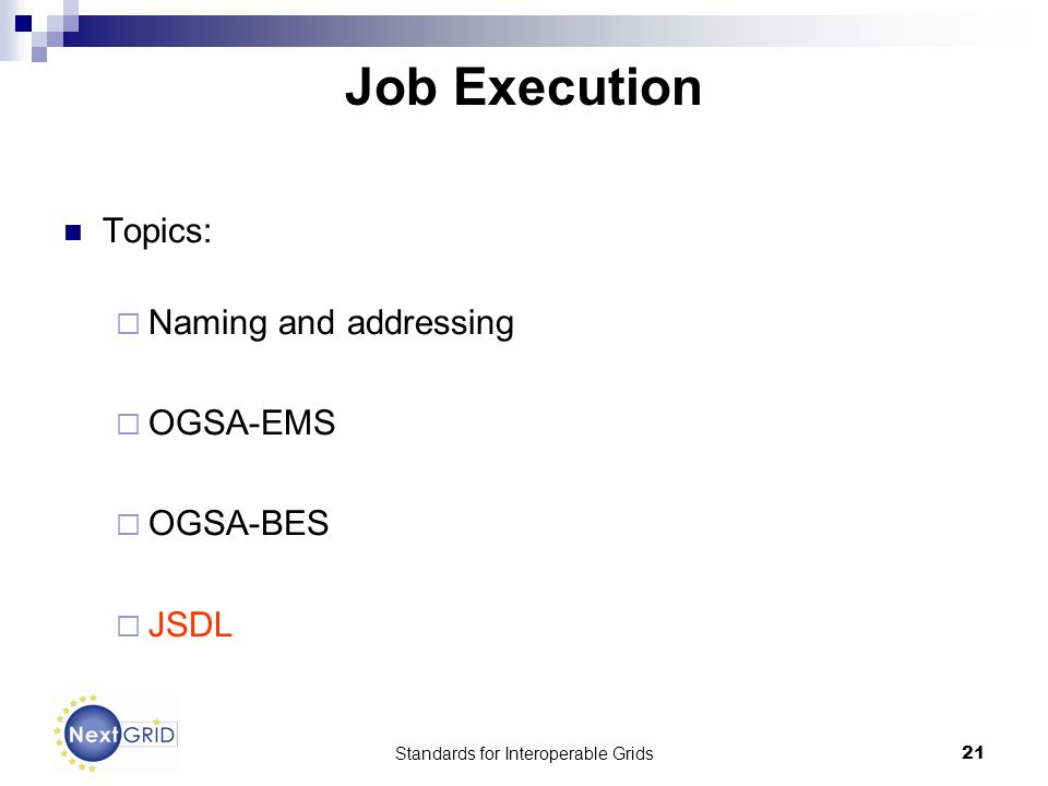 Standards for Interoperable Grids21 Job Execution Topics: Naming and addressing OGSA-EMS OGSA-BES JSDL