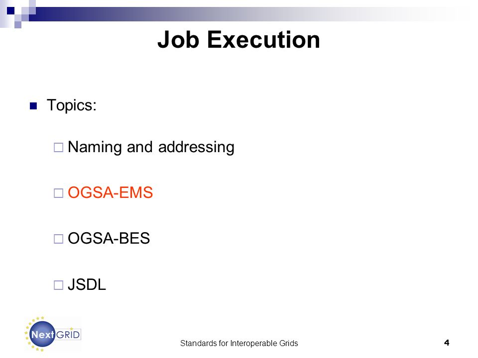 Standards for Interoperable Grids4 Job Execution Topics: Naming and addressing OGSA-EMS OGSA-BES JSDL