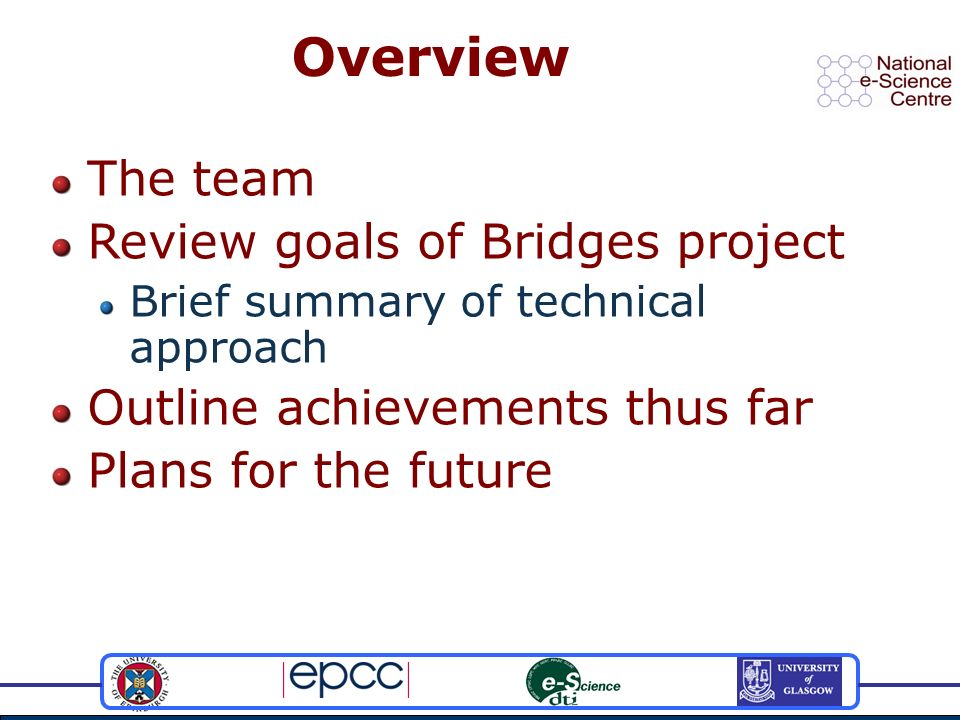 Overview The team Review goals of Bridges project Brief summary of technical approach Outline achievements thus far Plans for the future