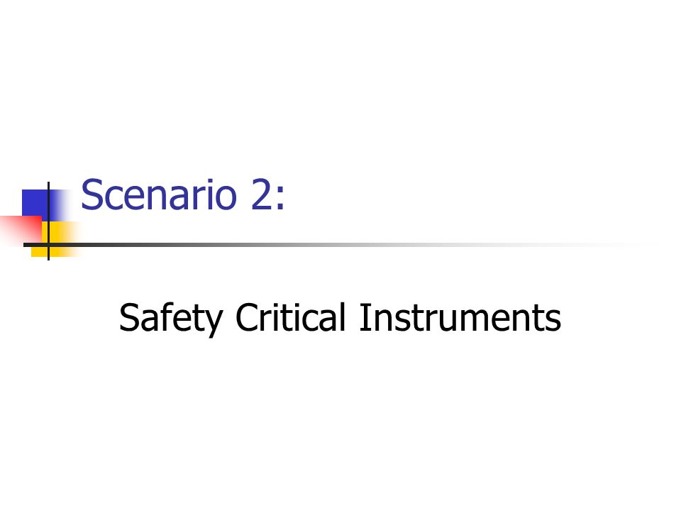 Scenario 2: Safety Critical Instruments