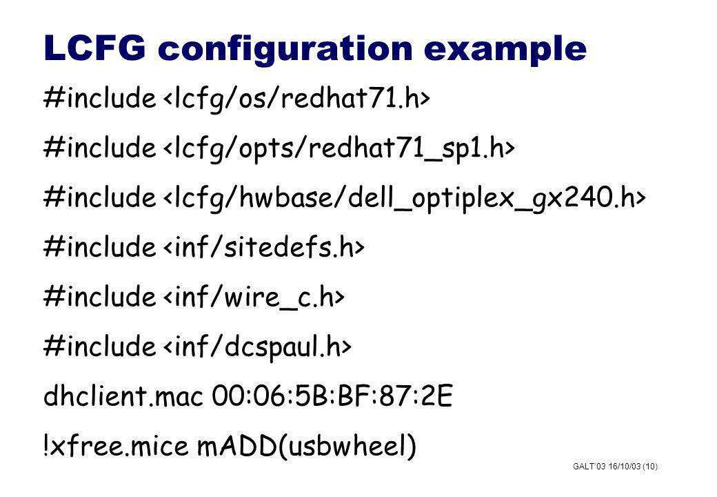 GALT03 16/10/03 (10) LCFG configuration example #include dhclient.mac 00:06:5B:BF:87:2E !xfree.mice mADD(usbwheel)