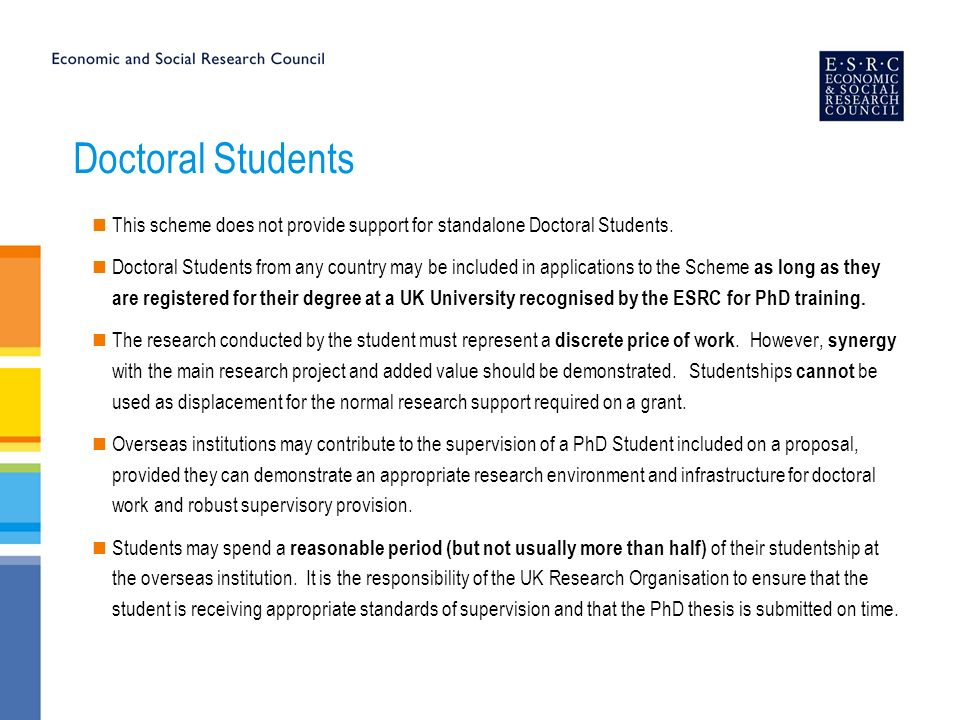 Doctoral Students This scheme does not provide support for standalone Doctoral Students.
