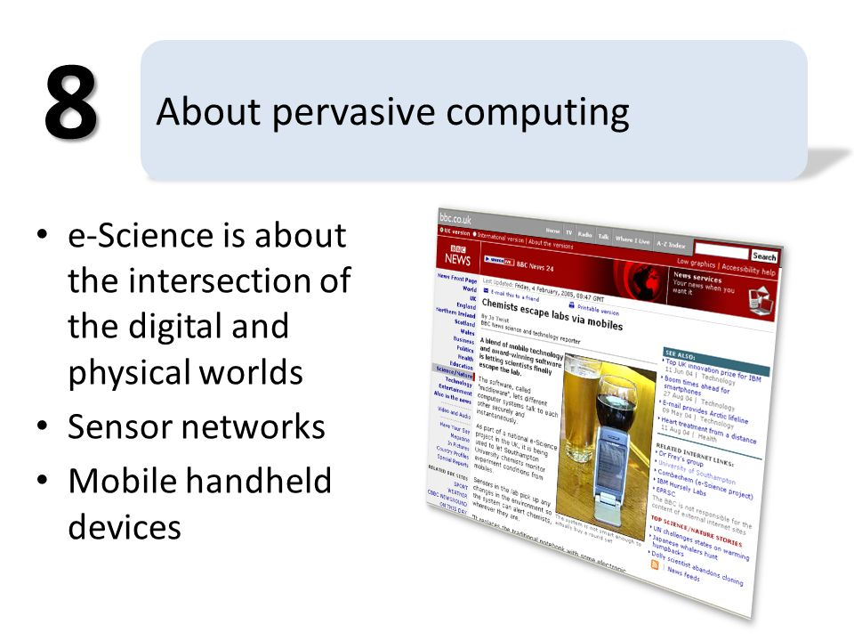 About pervasive computing e-Science is about the intersection of the digital and physical worlds Sensor networks Mobile handheld devices 8