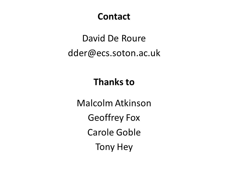 Contact David De Roure dder@ecs.soton.ac.uk Thanks to Malcolm Atkinson Geoffrey Fox Carole Goble Tony Hey
