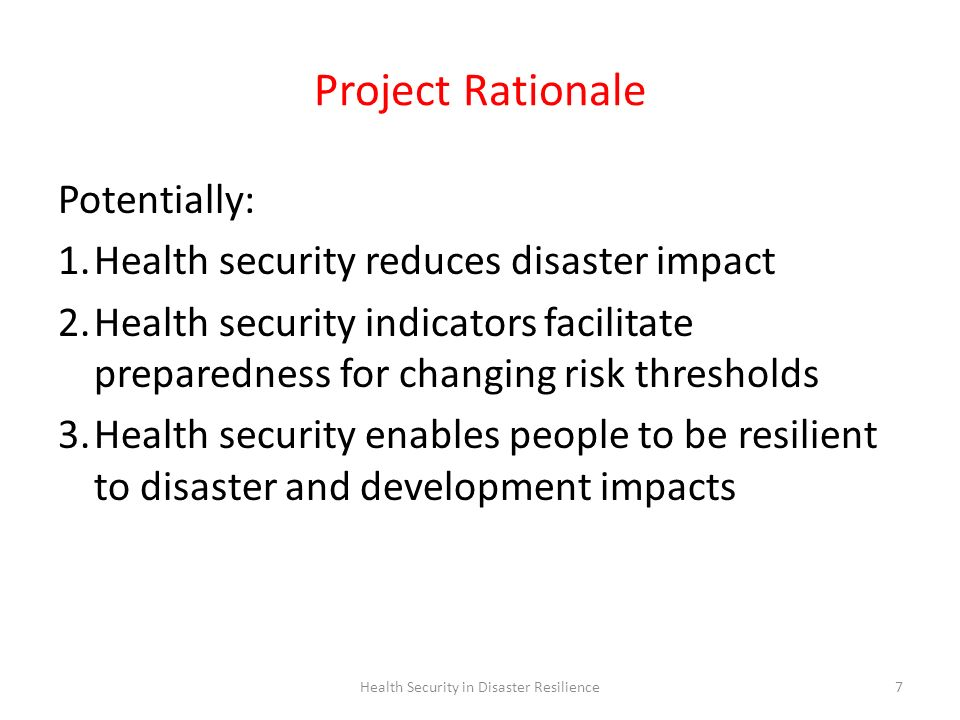 Health Security in Disaster Resilience8 Project Objectives Objective 1: Identify how health security influences vulnerability and resilience to disasters, and explore how health security is interpreted in terms of disaster vulnerability.