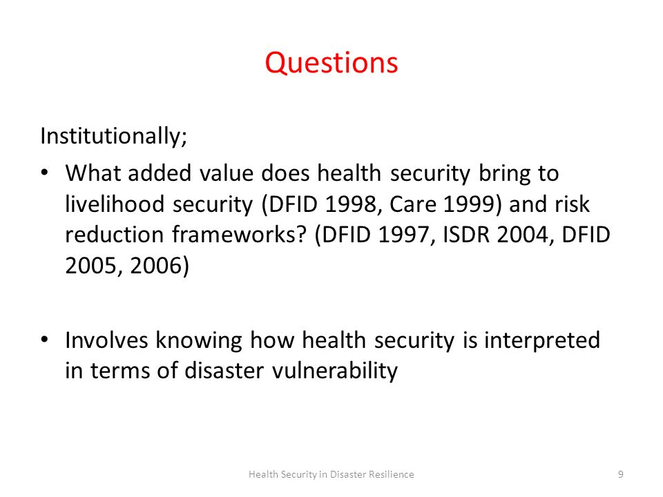 Health Security in Disaster Resilience9 Questions Institutionally; What added value does health security bring to livelihood security (DFID 1998, Care