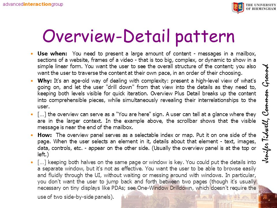 advanced interaction group Overview-Detail pattern Use when: You need to present a large amount of content - messages in a mailbox, sections of a website, frames of a video - that is too big, complex, or dynamic to show in a simple linear form.