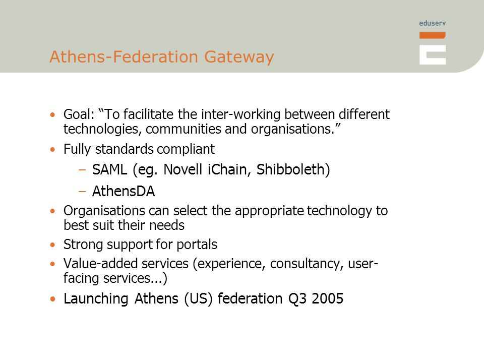 Athens-Federation Gateway Goal: To facilitate the inter-working between different technologies, communities and organisations.
