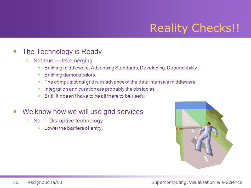 Supercomputing, Visualization & e-Science50escigriducisa/03 Reality Checks!.