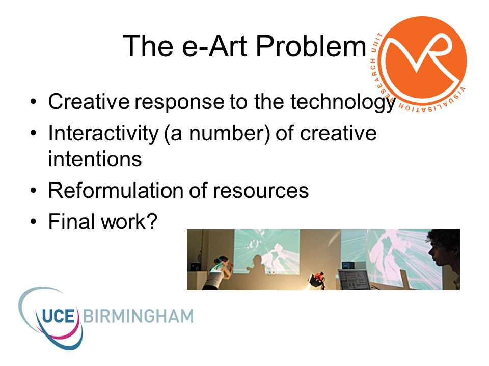 The e-Art Problem Creative response to the technology Interactivity (a number) of creative intentions Reformulation of resources Final work?