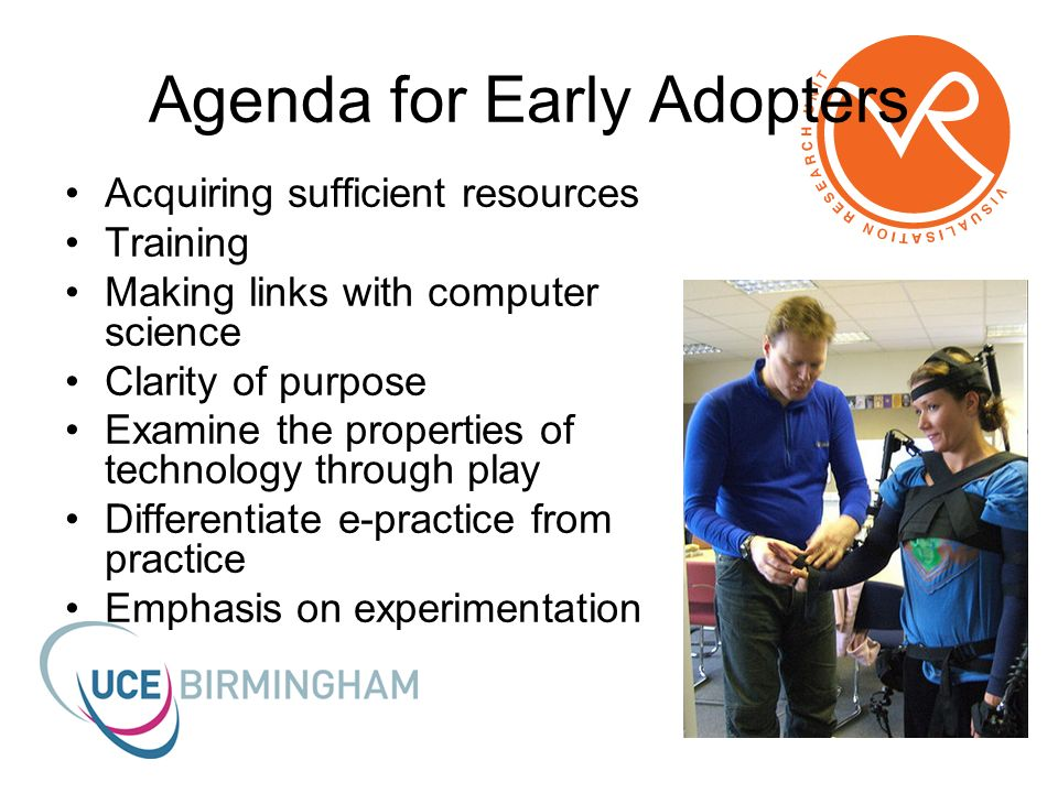 Agenda for Early Adopters Acquiring sufficient resources Training Making links with computer science Clarity of purpose Examine the properties of technology through play Differentiate e-practice from practice Emphasis on experimentation