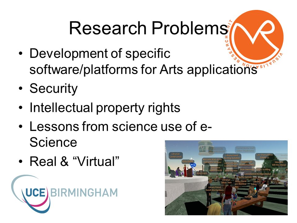 Research Problems Development of specific software/platforms for Arts applications Security Intellectual property rights Lessons from science use of e- Science Real & Virtual