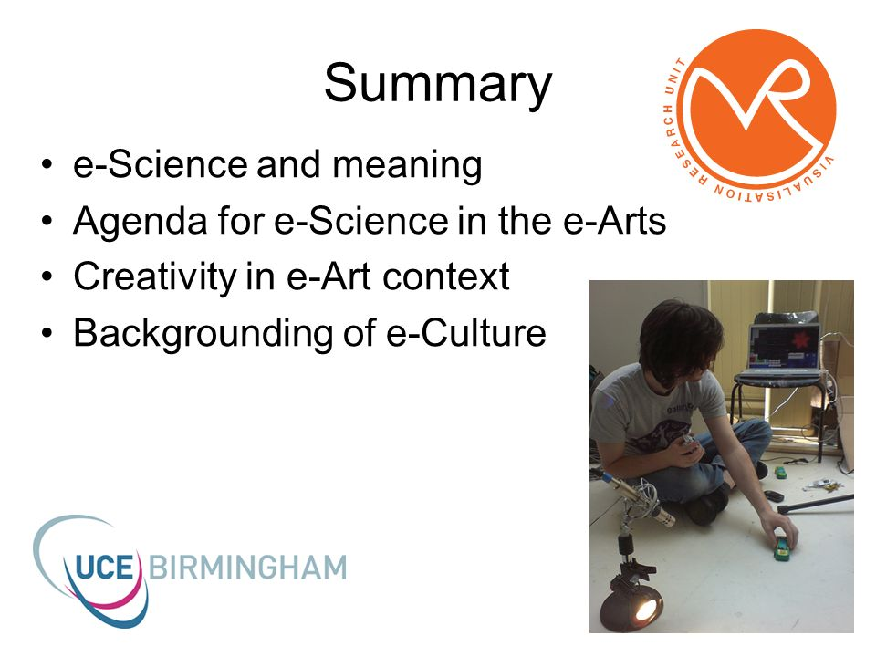 Summary e-Science and meaning Agenda for e-Science in the e-Arts Creativity in e-Art context Backgrounding of e-Culture