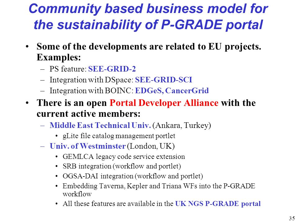 35 Community based business model for the sustainability of P-GRADE portal Some of the developments are related to EU projects.