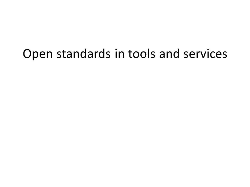 Open standards in tools and services