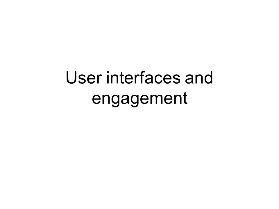 User interfaces and engagement