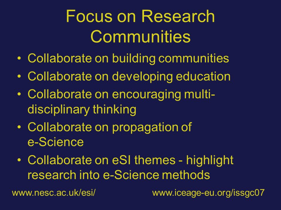 Focus on Research Communities Collaborate on building communities Collaborate on developing education Collaborate on encouraging multi- disciplinary t