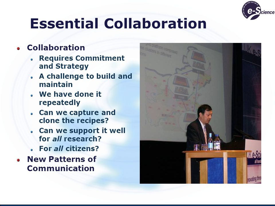 Essential Collaboration Collaboration Requires Commitment and Strategy A challenge to build and maintain We have done it repeatedly Can we capture and clone the recipes.