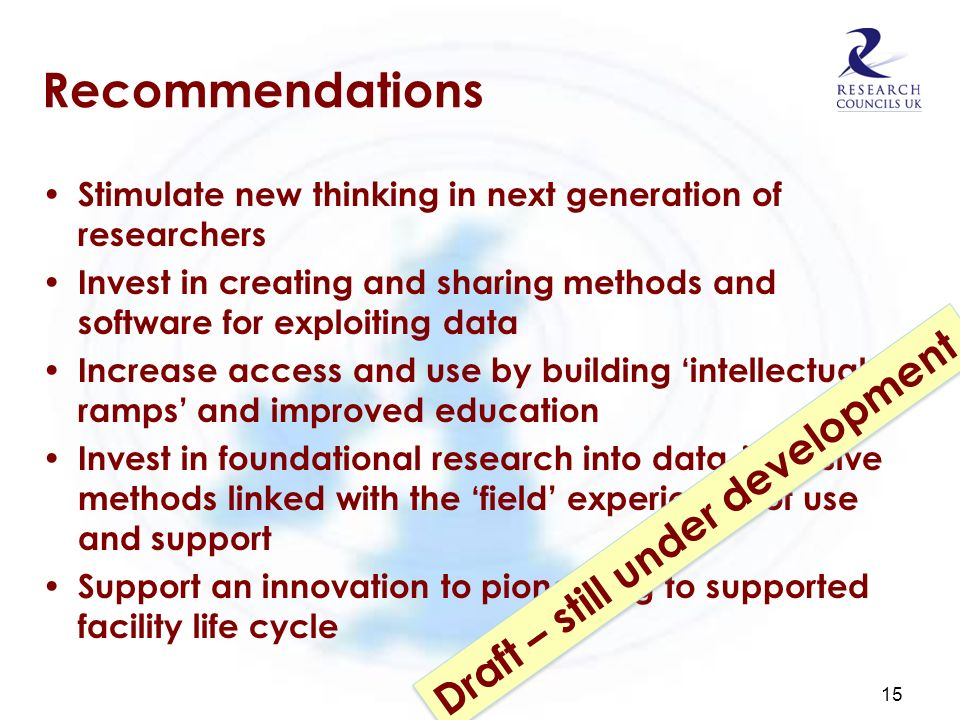 Recommendations Stimulate new thinking in next generation of researchers Invest in creating and sharing methods and software for exploiting data Incre