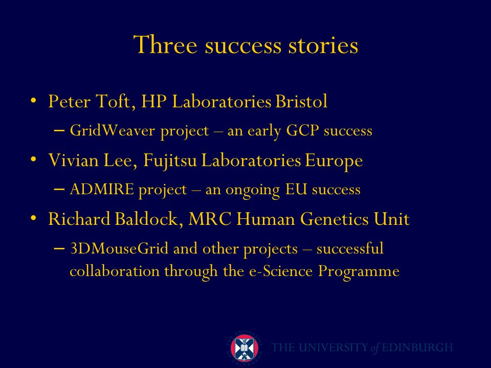Three success stories Peter Toft, HP Laboratories Bristol – GridWeaver project – an early GCP success Vivian Lee, Fujitsu Laboratories Europe – ADMIRE