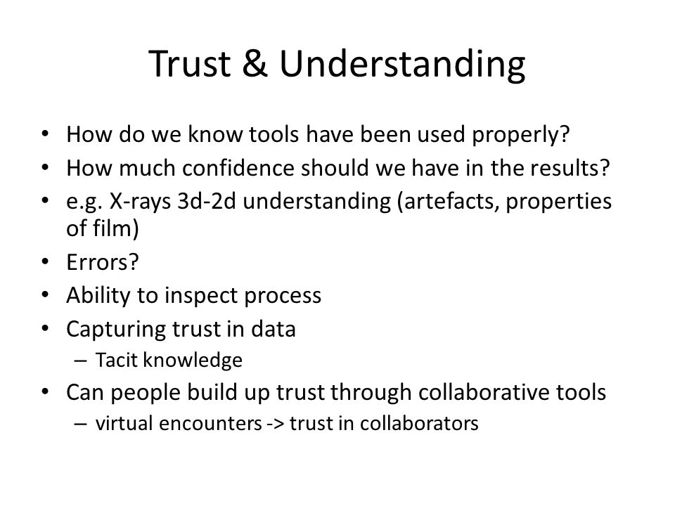 Trust & Understanding How do we know tools have been used properly.