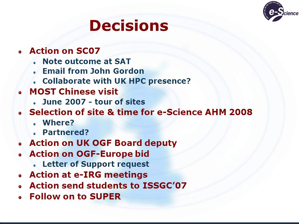 Decisions Action on SC07 Note outcome at SAT Email from John Gordon Collaborate with UK HPC presence.