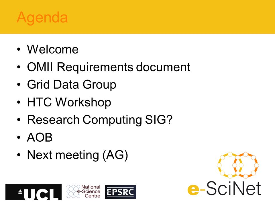 Agenda Welcome OMII Requirements document Grid Data Group HTC Workshop Research Computing SIG.