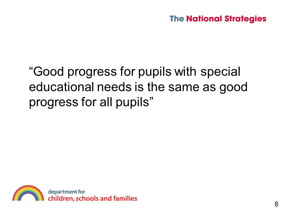 Good progress for pupils with special educational needs is the same as good progress for all pupils 8