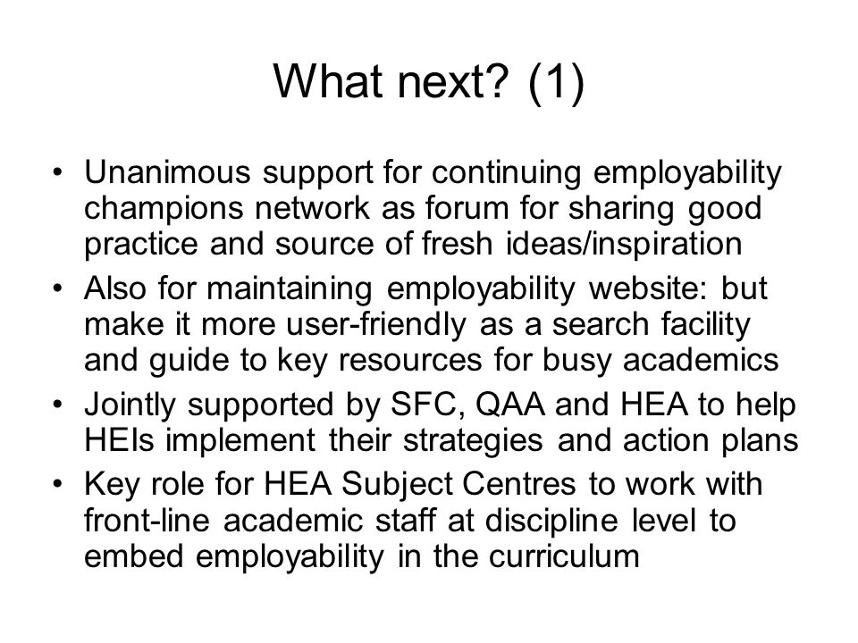 What next? (1) Unanimous support for continuing employability champions network as forum for sharing good practice and source of fresh ideas/inspirati