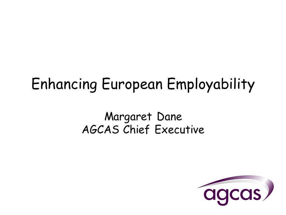 Enhancing European Employability Margaret Dane AGCAS Chief Executive
