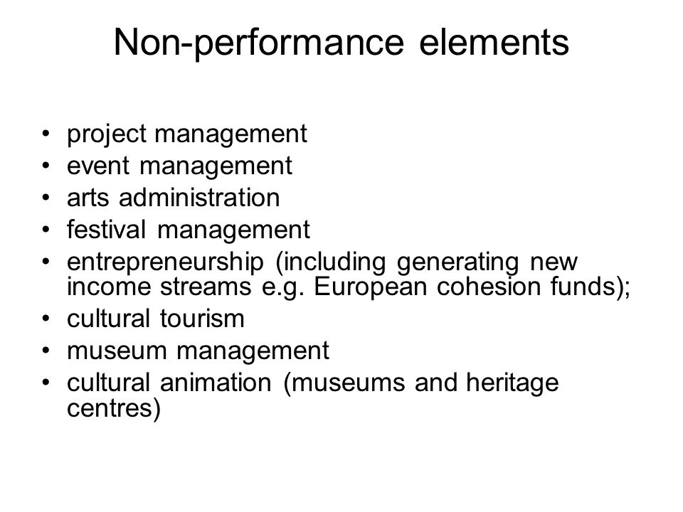 Non-performance elements project management event management arts administration festival management entrepreneurship (including generating new income streams e.g.