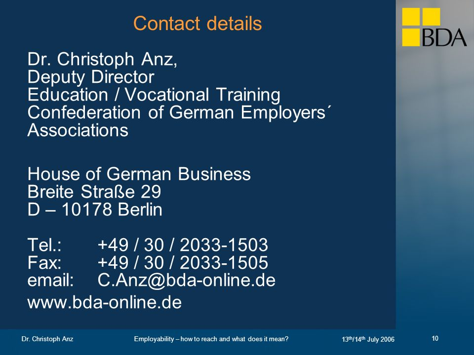 Employability – how to reach and what does it mean? 13 th /14 th July 2006 Dr. Christoph Anz 10 Contact details Dr. Christoph Anz, Deputy Director Edu