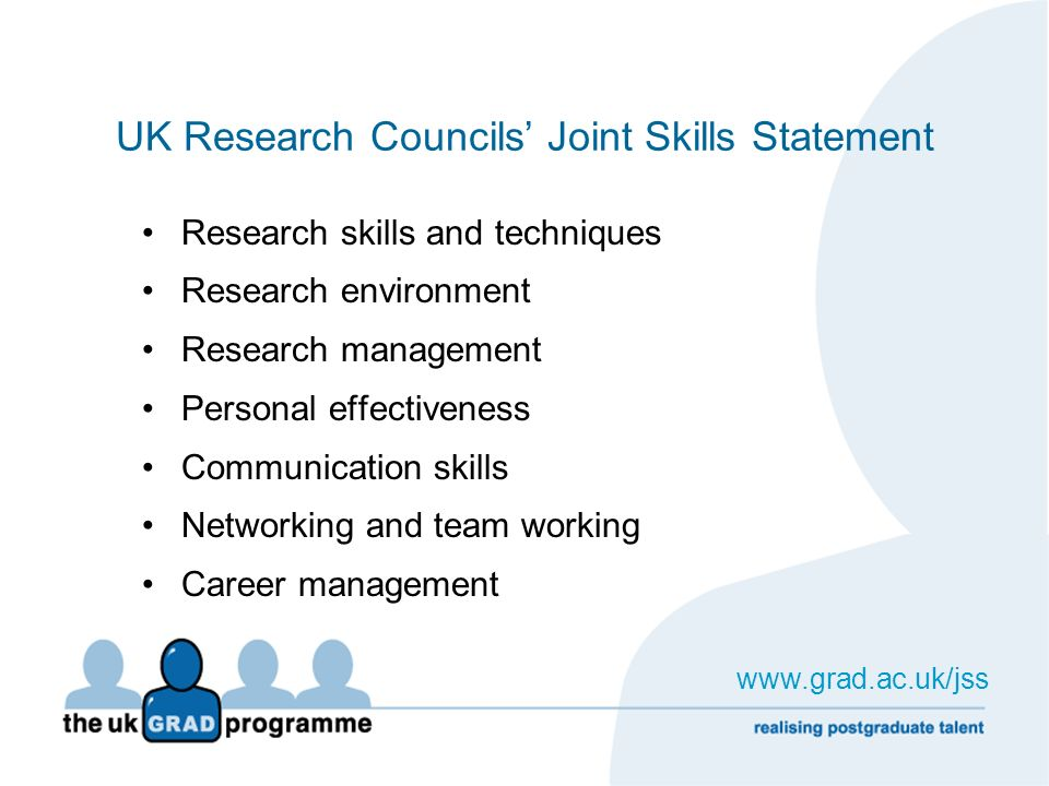 UK Research Councils Joint Skills Statement Research skills and techniques Research environment Research management Personal effectiveness Communicati