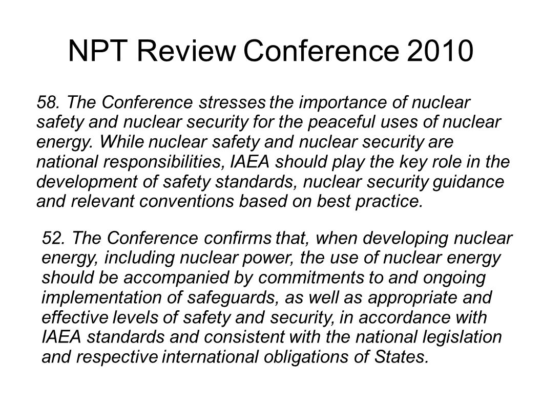 NPT Review Conference 2010 58. The Conference stresses the importance of nuclear safety and nuclear security for the peaceful uses of nuclear energy.
